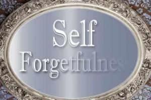 Self Forgetfulness