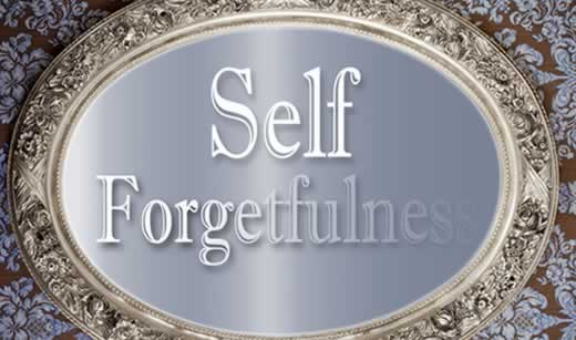 Self Forgetfulness